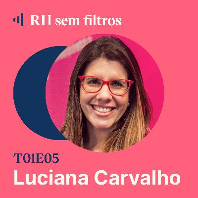 #5 RH protagonista de negócios escaláveis - Luciana Carvalho, Movile