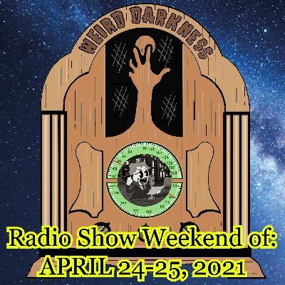WEIRD DARKNESS RADIO: WEEKEND OF APRIL 24-25, 2021 – HOURS 1 & 2
