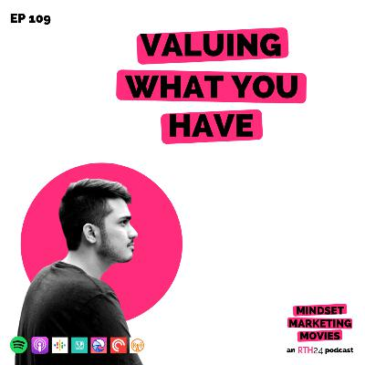 Valuing What You Have || Ep 109 || an RTH24 podcast