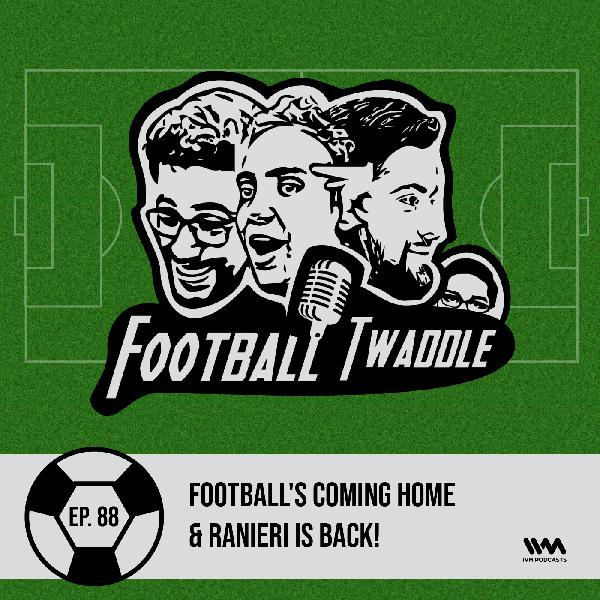 Ep. 88: Football's coming home & Ranieri is back!