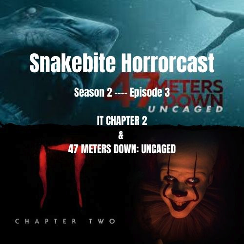 SNAKEBITE HORRORCAST: SEASON 2 EPISODE 3 - IT CHAPTER 2 & 47 METERS DOWN UNCAGED