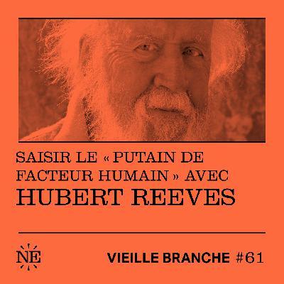 "Saisir le ""putain de facteur humain"" avec Hubert Reeves"