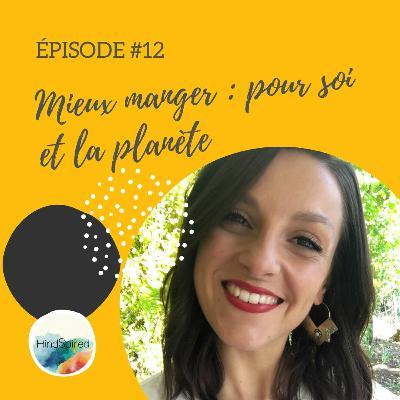 #12 - C'est quoi mieux manger pour soi et l'environnement ?