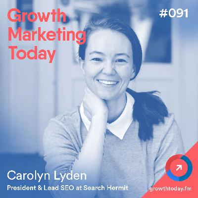 How to Drive More Conversion with a User-Focused Content with Carolyn Lyden (GMT091)