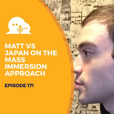 AFP 171 - Matt vs Japan: The Mass Immersion Approach