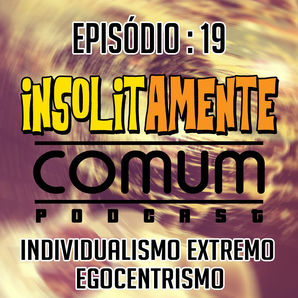 EP. 19 - Individualismo Extremo - Egocentrismo