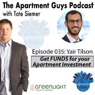 Episode 035: Yair Tilson-Get FUNDS For Your Apartment Investment!