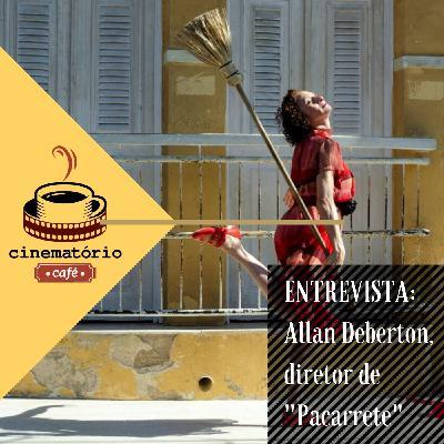 """cinematório café: Entrevista com Allan Deberton, diretor de """"Pacarrete"""""""