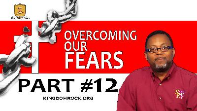 Part 12 - Overcoming Our Fears