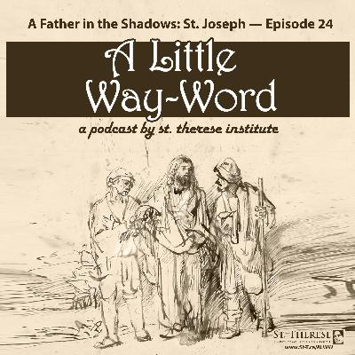"""A Father in the Shadows: St. Joseph & """"Patris Corde"""" — A LITTLE WAY-WORD Podcast — Episode 24"""