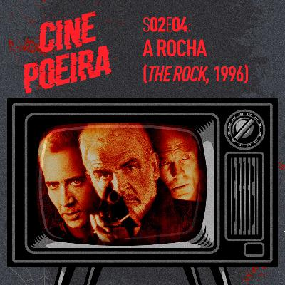 Cine Poeira S02E04 - A ROCHA (1996)