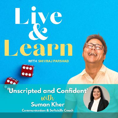Ep. 8: Unscripted and Confident with Suman Kher, Communication and Soft Skills Coach