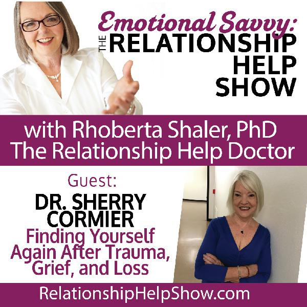 Finding Yourself Again After Trauma, Grief & Loss  GUEST: Dr. Sherry Cormier