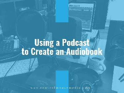 Using a Podcast to Create an Audiobook (Episode 188)