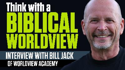 Training Christians to think and live with a biblical worldview: Interview with Bill Jack   The Mark Harrington Show   4-20-21