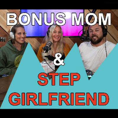 Blended Life EP. 77: Bonus Mom & Step Girlfriend