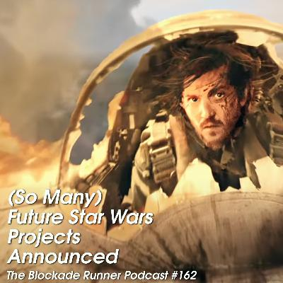 (So Many) Future Star Wars Projects Announced - The Blockade Runner Podcast #162