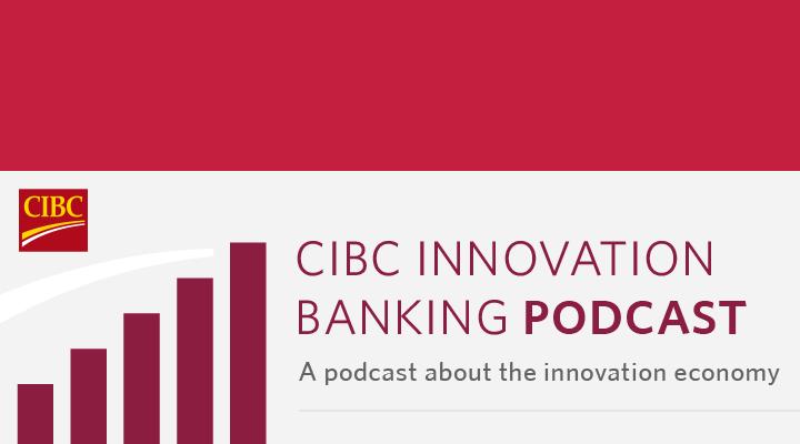 CIBC Innovation Banking Podcast
