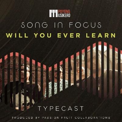 Song #15: Will You Ever Learn by Typecast (The Story Behind)