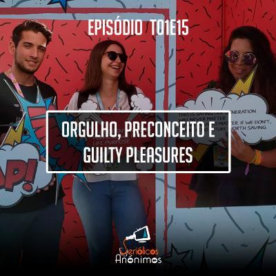 T01E15 - Orgulho, Preconceito e Guilty Pleasures