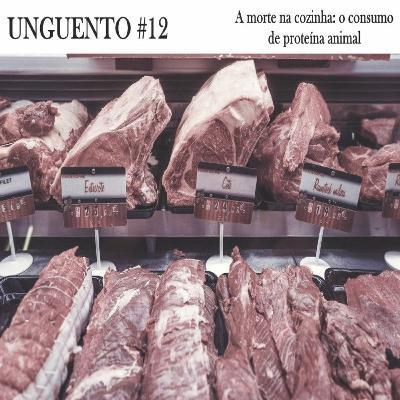 Unguento do Ogro #12: A morte na cozinha: o consumo de proteína animal