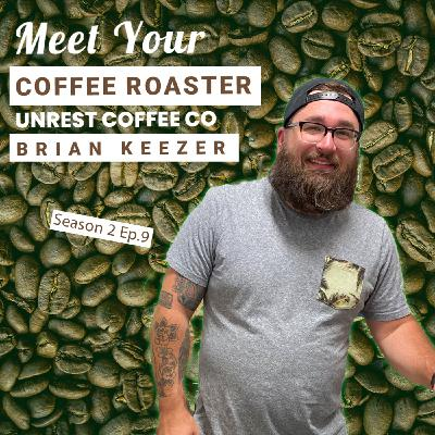 Meet Your Coffee Roaster with Unrest Coffee Co S2:E9