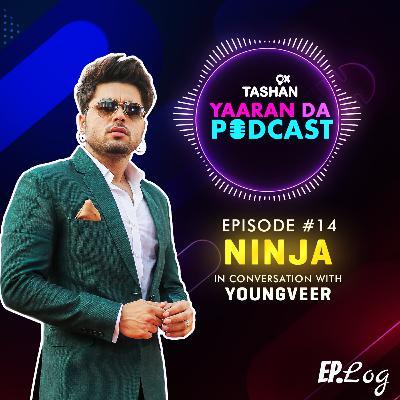 Ep 14: 9x Tashan Yaaran Da Podcast ft. Ninja