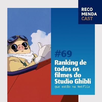 #69 – Ranking de todos os filmes do Studio Ghibli (que estão na Netflix)