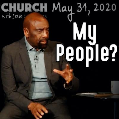 On George Floyd Riots; Are All Blacks 'My People'? (Church 5/31/20)