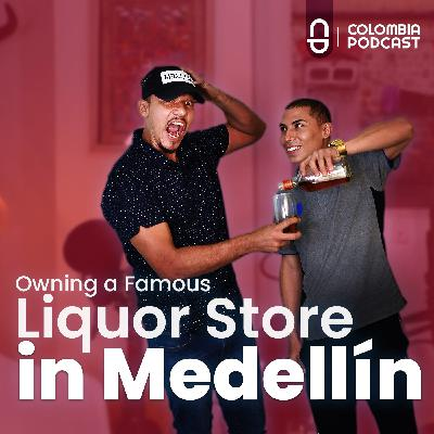 Young & Not So Drunk! Owning a Famous Liquor Store in Medellín - Episode 46 in English