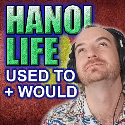 E19: (Youtube) Life in Hanoi, Vietnam using 'USED TO' + 'WOULD' (Pre-intermediate)