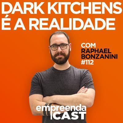 Dark Kitchens é a realidade com Raphael Bonzanini   EP#112