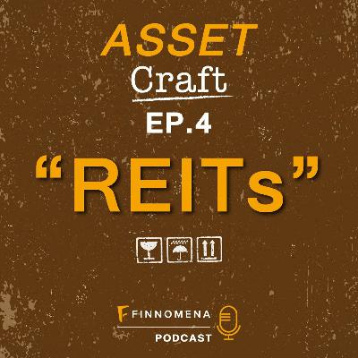 "Asset Craft Podcast Ep.4 : ""REITs"""