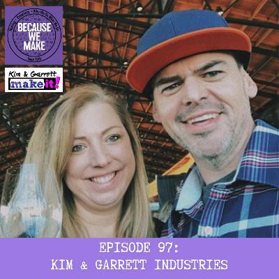 Episode 97: Kim & Garrett Industries