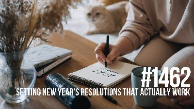 1462: Setting New Year's Resolutions That Actually Work