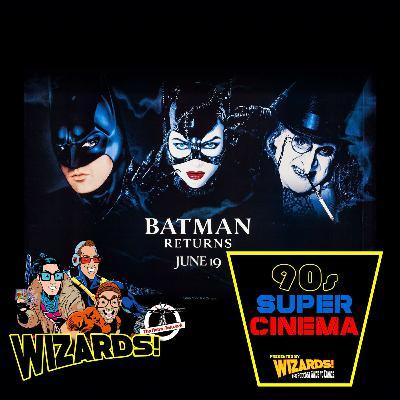 WIZARDS The Podcast Guide To Comics   BONUS Series: 90's Super Cinema #3 - Batman Returns