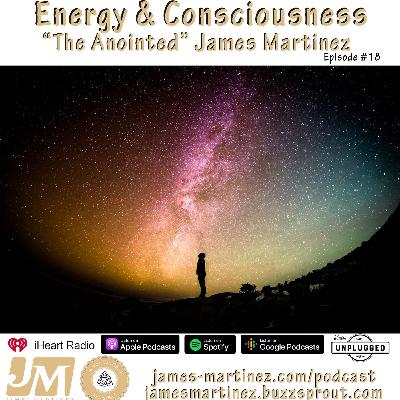 Energy & Consciousness - Episode 18