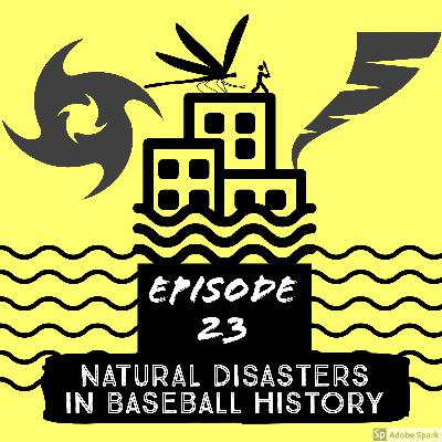 Episode 23: Natural Disasters in Baseball History