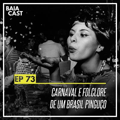 73 - Carnaval e folclore de um Brasil pinguço