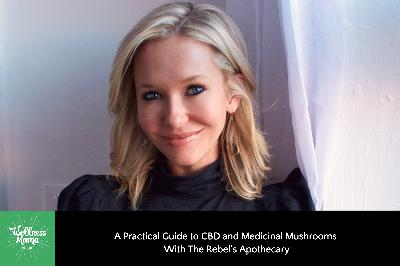 358: A Practical Guide to CBD and Medicinal Mushrooms With The Rebel's Apothecary