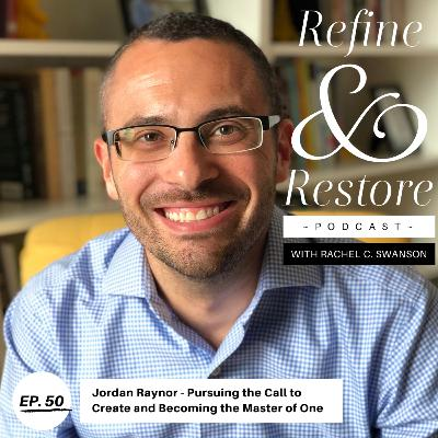 50: Jordan Raynor - Pursuing the Call to Create and Becoming the Master of One