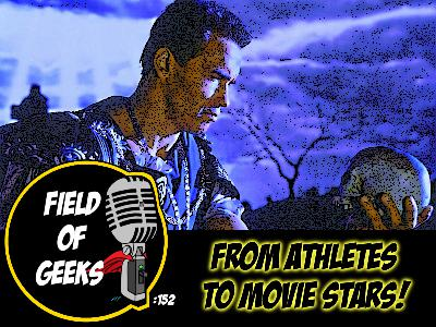 FIELD of GEEKS 152 - FROM ATHLETES TO MOVIE STARS!
