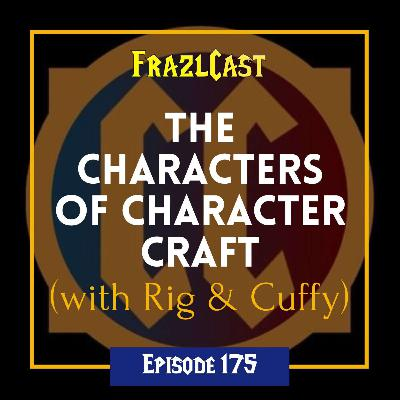 FC 175: The Characters of Character Craft (with Rig & Cuffy)