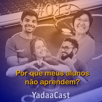 Por que meus alunos não aprendem a programar? | YadaaCast #013
