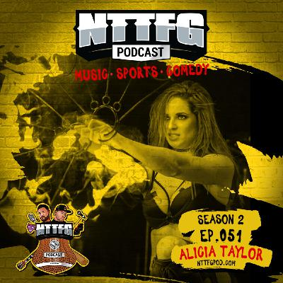 NTTFGPOD S2 Ep.051 w/Alicia Taylor