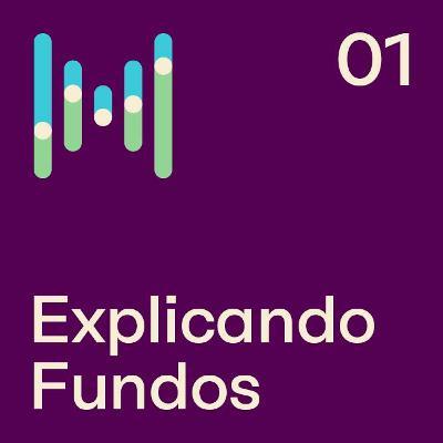 EP 53 - Explicando Fundos - Um novo espaço para traduzir o universo dos Fundos de Investimento