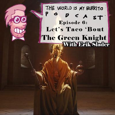 """Episode 8 - Let's Taco 'Bout """"The Green Knight"""""""