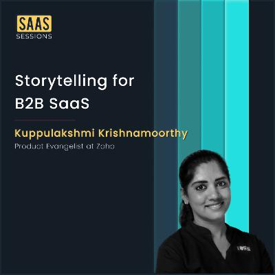 Storytelling for B2B SaaS ft. Kuppu, Product Evangelist at Zoho