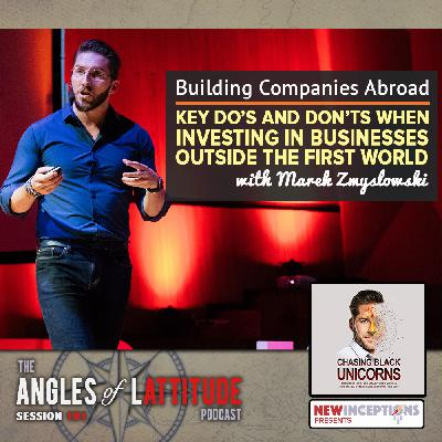 Marek Zmyslowski – Building Companies Abroad: Key Do's and Don'ts when Investing In Businesses Outside the First World (AoL 191)