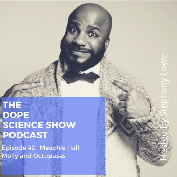 Episode 40- Meechie Hall, Molly and Octopuses